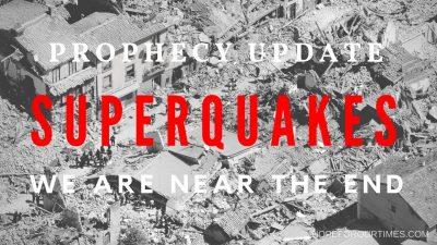Prophecy-Update-SUPERQUAKES