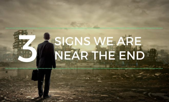 Three-Signs-We-are-Near-the-End-by-Don-Stewart