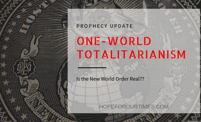 Prophecy-Update-One-World-Totalitarianism