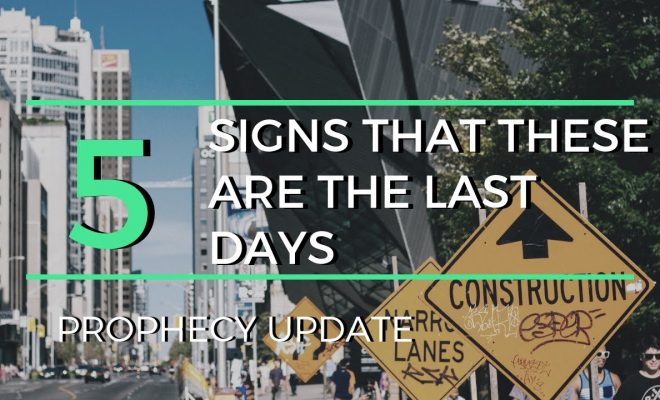 Prophecy-Update-Five-Signs-That-These-Are-the-Last-Days