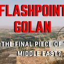 Prophecy-Update-Flashpoint-Golan-The-Final-Piece-of-the-Middle-East
