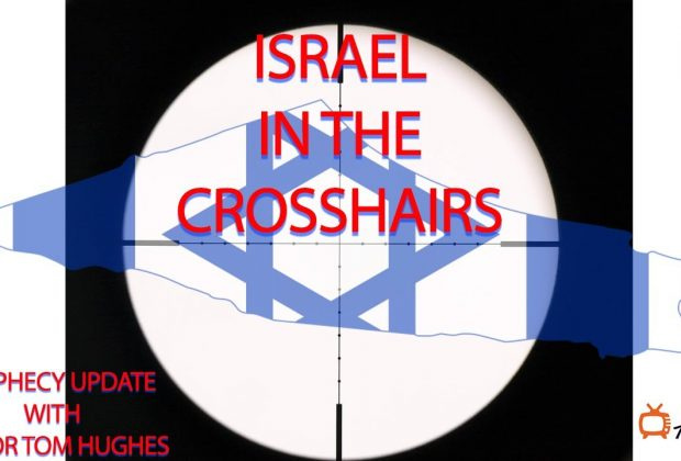Prophecy-Update-Israel-In-the-Crosshairs