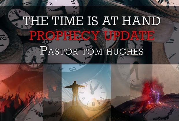 The-Time-Is-At-Hand-LIVE-PROPHECY-UPDATE