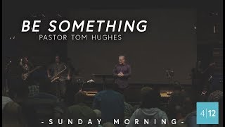 Be-Something-Pastor-Tom-Hughes