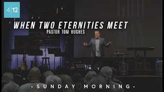 When-Two-Eternities-Meet-Pastor-Tom-Hughes