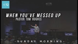 When-Youve-Messed-Up-Pastor-Tom-Hughes