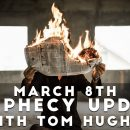 March-8th-Prophecy-Update-with-Tom-Hughes