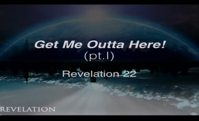 Get-me-outta-here-Revelation-22-Part-1