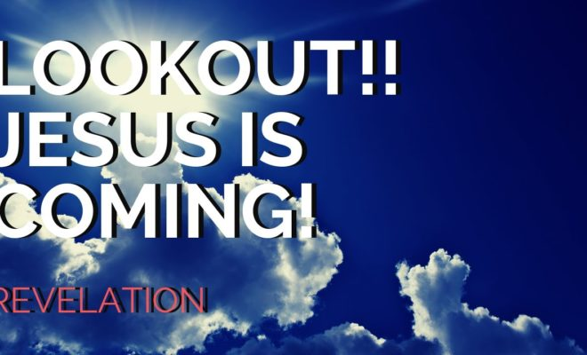 Revelation-Look-Out-Jesus-Is-Coming